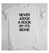 NEVER JUDGE A BOOK BY ITS MOVIE x t-shirt funny slogan humour joke fun
