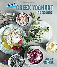 Total Greek Yoghurt Cookbook: Over 120 Fresh and, Sophie Michell, New