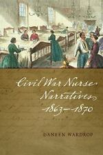 Civil War Nurse Narratives, 1863-1870 by Daneen Wardrop (2015, Paperback)