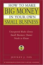 How to make BIG MONEY in your own SMALL BUSINESS..Jeffrey Fox  FREE SHIP  NO TAX
