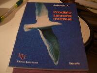 LIBRO PRODIGIOSAMENTE NORMALE ANTONELLA A. L'AUTORE LIBRI FIRENZE 2010