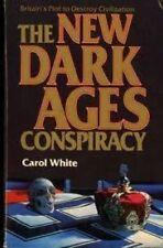 The New Dark Ages Conspiracy: Britain's Plot to Destroy Civilization;Carol White