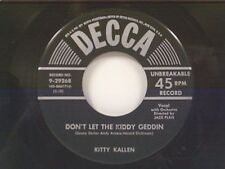 """KITTY KALLEN """"DON'T LET THE KIDDY GEDDIN / I WANT YOU ALL TO MYSELF"""" 45 MINT"""