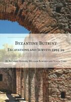 Byzantine Butrint Excavations and Surveys 1994-99 by Kosta Lako 9781789253436
