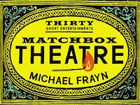 Matchbox Theatre: Thirty Short Entertainments, Frayn, Michael, New