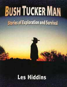 Bush Tucker Man, Stories of Exploration and Survival, by Les Hiddins