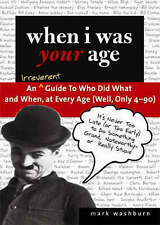 When I Was Your Age: An Irreverent Guide to Who Did What and When, at Every Age