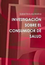 Investigacion Sobre el Consumidor de Salud by Isabel Boluda Molina (2014,...