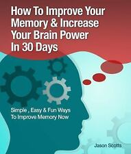 How to Improve Your Memory and Increase Your Brain Power in 30 Days : Simple,...