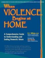When Violence Begins at Home: A Comprehensive Guide to Understanding and Endi...