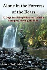 Alone in the Fortress of the Bears : 70 Days Surviving Wilderness Alaska: For...