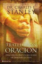 Trtelo con oracin: Descubra la fuente del poder de Dios para la vida Spanish Ed