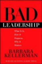 Bad Leadership: What It Is, How It Happens, Why It Matters (Leadership for the C