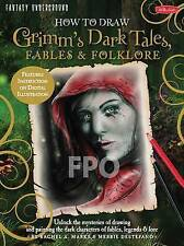 How to Draw Grimm's Dark Tales, Fables & Folklore: Unlock the Mysteries of Drawi