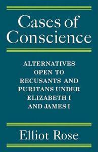 Cases of Conscience: Alternatives Open to Recus, Rose, Elliot,,