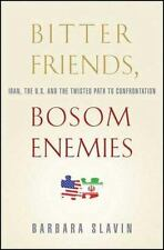 Bitter Friends, Bosom Enemies : Iran, the US, and Path To Confrontation 1st, 1st