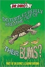 DR DINO'S LEARNATORIUM _ DO TURTLES REALLY BREATHE OUT OF THEIR BUMS? SHELF WEAR