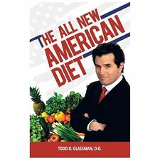 The All New American Diet by Todd D. Glassman (2013, Paperback)