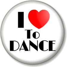I Love / Heart TO DANCE 25mm Pin Button Badge Performing Stage Theatre Clubbing