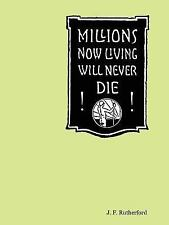 Millions Now Living Will Never Die! (Paperback or Softback)