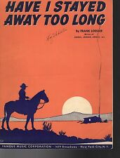 HAVE I STAYED AWAY TOO LONG Sheet Music  1943    WJH