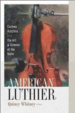 American Luthier : Carleen Hutchins-The Art and Science of the Violin by...