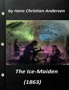 The Ice-Maiden; (1863) by Hans Christian Andersen ( Fairy Tale ) by Hans Christi