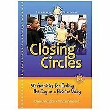 Closing Circles : 50 Activities for Ending the Day in a Positive Way by Dana...