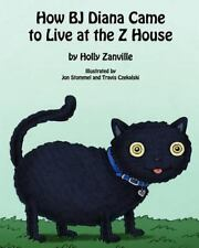 How BJ Diana Came to Live at the Z House by Holly Zanville (2012, Paperback)