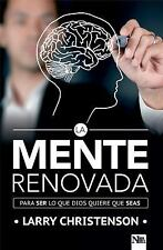 La Mente Renovada : Una Extraordinaria Guía para Llegar a Ser la Clase de...