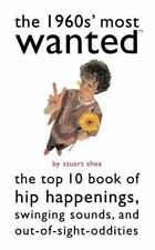 The 1960s' Most Wanted: The Top 10 Book of Hip Happenings, Swinging Sounds, and