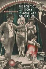 The Politics of Irony in American Modernism by Stratton, Matthew