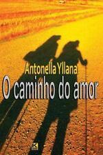 O Caminho Do Amor by Antonella Yllana (2014, Paperback)