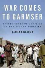 War Comes to Garmser: Thirty Years of Conflict on the Afghan Frontier by Malkas