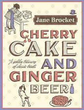 Cherry Cake and Ginger Beer: A Golden Treasury of Classic Treats,