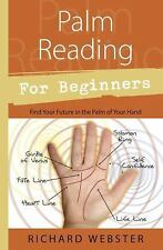 For Beginners: Palm Reading for Beginners : Find Your Future in the Palm of Your