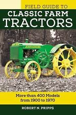 Field Guide to Classic Farm Tractors: More than 400 Models from 1900 to 1970 (Vo