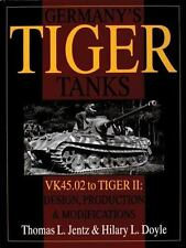 Germany's Tiger Tanks: VK45.02 to TIGER II Design, Production & Modifications