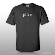 Got Bali ? T-Shirt Tee Shirt Gildan Free Sticker S M L XL 2XL 3XL Cotton