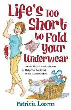 LIFE'S TOO SHORT TO FOLD YOUR UNDERWEAR By Patricia Lorenz - NEW *