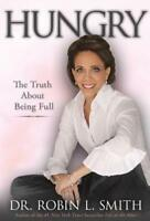 Hungry: The Truth about Being Full by Robin L Smith: Used