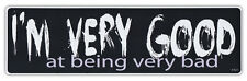 Bumper Sticker Decal - I'm Very Good At Being Very Bad - Bad Girl, Bad Boy