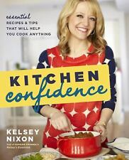 Kitchen Confidence : Essential Recipes and Tips That Will Help You Cook Anything