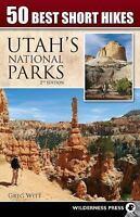 50 Best Short Hikes in Utah's National Parks: By Witt, Greg