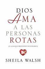 (New) Dios Ama a las Personas Rotas by Sheila Walsh