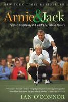 Arnie and Jack: Palmer, Nicklaus, and Golfs Greatest Rivalry by Ian OConnor