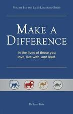 Make A Difference: In the Lives of those you Love, Live with, and Lead Volume 1