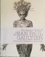 THE FASHION WORLD OF JEAN PAUL GAULTIER From the Catwalk to Australia
