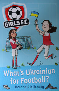 Brand New Girls F.C.: What's Ukrainian for Football by Helena Pielichaty