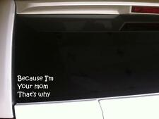 "Because I'm Your Mom Vinyl Car Decal 6"" E71 Gift Parents Kids Love Funny Mother"
